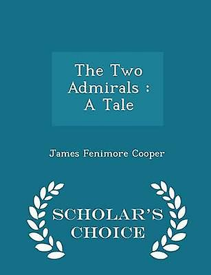 The Two Admirals  A Tale  Scholars Choice Edition by Cooper & James Fenimore