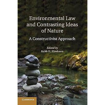 Environmental Law and Contrasting Ideas of Nature by Hirokawa & Keith H.