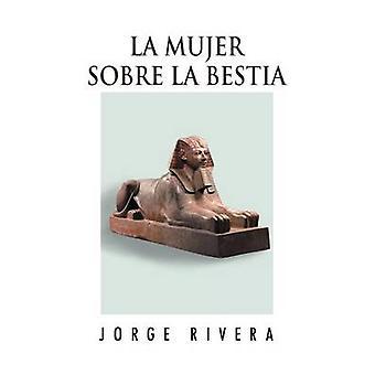 La Mujer Sobre La Bestia von Rivera & Jorge