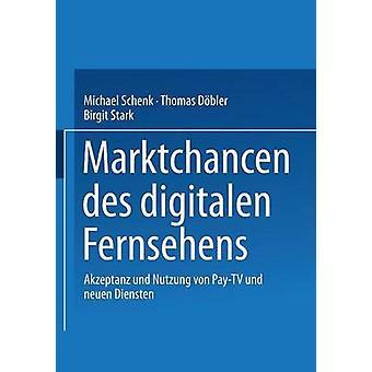 Marktchancen des digitalen Fernsehens Akzeptanz und Nutzung von PayTV und neuen Diensten por Schenk y Michael