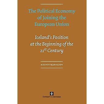 The Political Economy of Joining the European Union. Icelands Position at the Beginning of the 21st Century by Bjarnason & Magnus