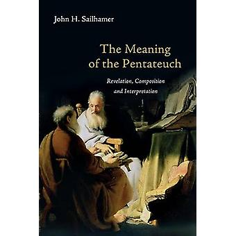 The Meaning of the Pentateuch - Revelation - Composition and Interpret