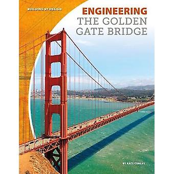 Engineering the Golden Gate Bridge by Kate Conley - 9781532111662 Book