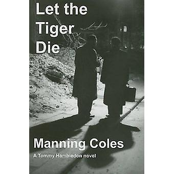 Let the Tiger Die by Manning Coles - 9781601870537 Book