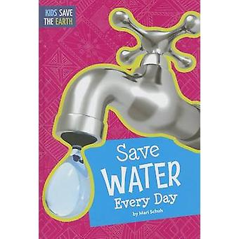 Save Water Every Day by Mari C Schuh - 9781607535195 Book