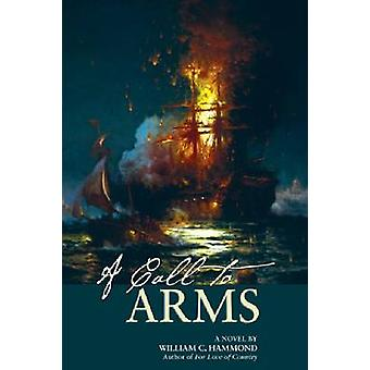 A Call to Arms - A Novel by William C. Hammond - 9781612511443 Book