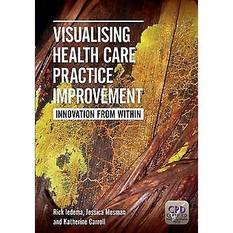 Visualisera hälso-och sjukvårds praxis förbättring av Rick Iedema