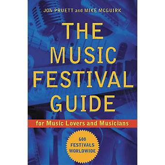 The Music Festival Guide - For Music Lovers and Musicians by Jon Pruet
