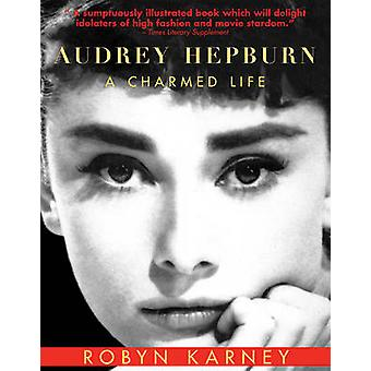 Audrey Hepburn - A Charmed Life by Robyn Karney - 9781628725650 Book