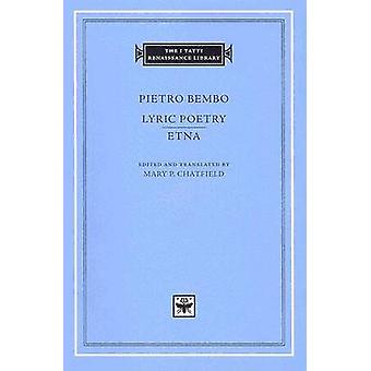 Pietro Bembo  Lyric Poetry Etna by Edited by Mary P Chatfield