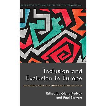 Inclusion and Exclusion in Europe Migration Work and Employment Perspectives by Fedyuk & Olena