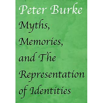 Myths Memories and The Representation of Identities by Burke & Peter