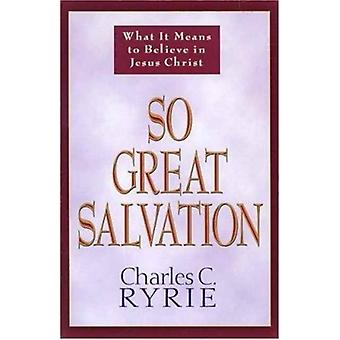 So Great Salvation by Charles C Ryrie