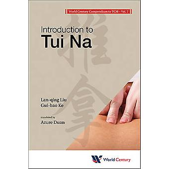 World Century Compendium to Tcm  Volume 7 Introduction to Tui Na by Liu & LanQing