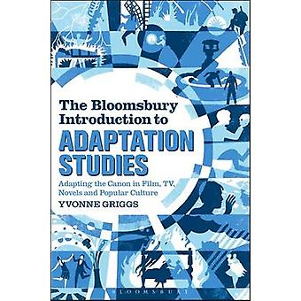 The Bloomsbury Introduction to Adaptation Studies by Griggs & Yvonne