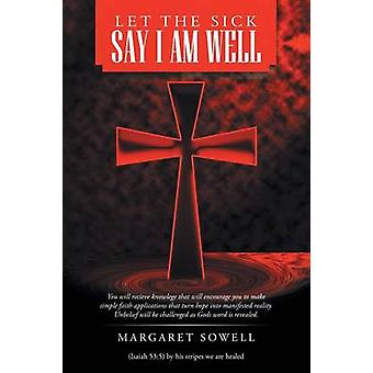Let the Sick Say I Am Well by Sowell & Margaret