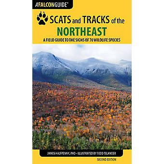 Scats and Tracks of the Northeast A Field Guide to the Signs of 70 Wildlife Species by Halfpenny & James