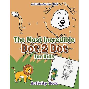 The Most Incredible Dot 2 Dot for Kids Activity Book von for Kids & Activibooks