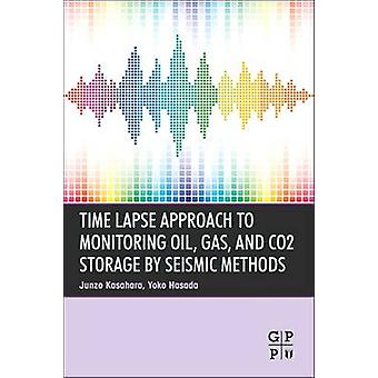 Time Lapse Approach to Monitoring Oil Gas and Co2 Storage by Seismic Methods by Kasahara & Junzo
