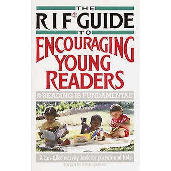 The RIF Guide to Encouraging Young Readers A FunFilled Sourcebook of Over 200 Favorite Reading Activities of Kids and Parents from Across the Countr by Graves & Ruth