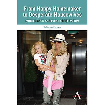 Från Happy Homemaker till Desperate Housewives Motherhood och Populär TV av Feasey & Rebecca