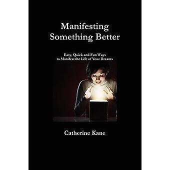 Manifesting Something Better Easy Quick en Fun Ways to Manifest the Life of Your Dreams door Kane & Catherine