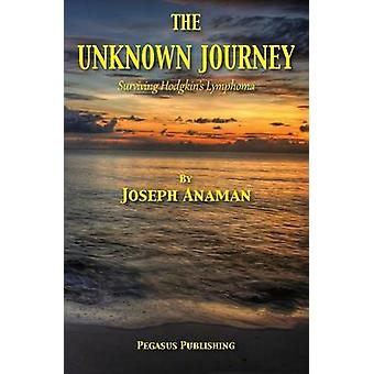 The Unknown Journey Surviving Hodgkins Lymphoma by Anaman & Joseph