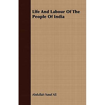 Life And Labour Of The People Of India by Ali & Abdullah Yusuf