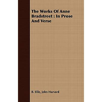 The Works Of Anne Bradstreet  In Prose And Verse by Ellis & John Harvard & B.
