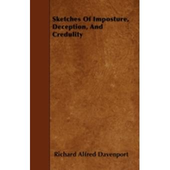 Sketches Of Imposture Deception And Credulity by Davenport & Richard Alfred