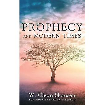 Prophecy and Modern Times Finding Hope and Encouragement in the Last Days by Skousen & W. Cleon