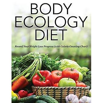 Body Ecology Diet Record Your Weight Loss Progress with Calorie Counting Chart by Publishing LLC & Speedy