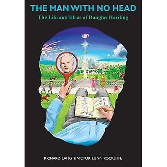 The Man With No Head The Life and Ideas of Douglas Harding by Lang & Richard