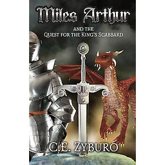 Miles Arthur And The Quest For The Kings Scabbard by Zyburo & C. E.