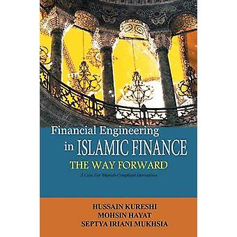 Financial Engineering in Islamic Finance the Way Forward A Case for Shariah Compliant Derivatives by Kureshi & Hussain