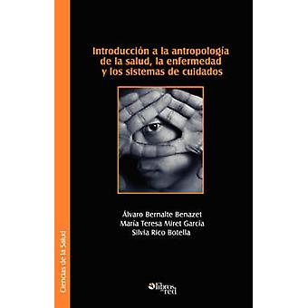 Introduccion a la Antropologia de La Salud La Enfermedad y Los Sistemas de Cuidados by Bernalte Benazet & Alvaro