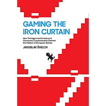 Gaming the Iron Curtain - How Teenagers and Amateurs in Communist Czec