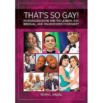 That's So Gay! - Microaggressions and the Lesbian - Gay - Bisexual - a