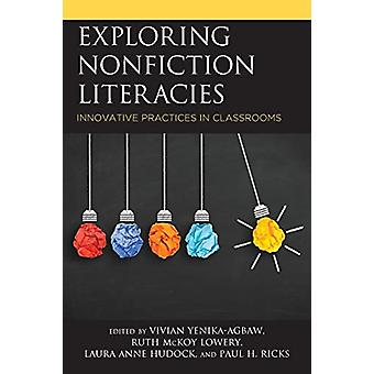 Exploring Nonfiction Literacies - Innovative Practices in Classrooms b