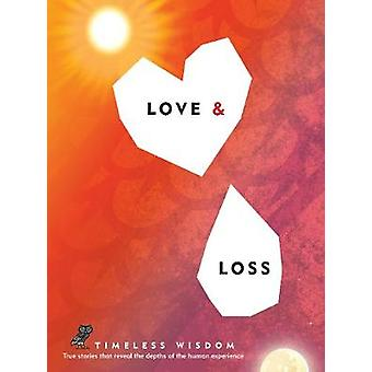Love and Loss - True Stories That Reveal the Depths of the Human Exper