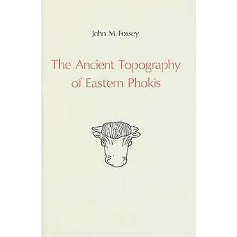 The Ancient Topography of Eastern Phokis by John M. Fossey - 97890702