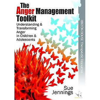 The Anger Management Toolkit - Understanding and Transforming Anger in