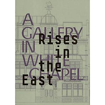 Rises in the East - A Gallery in Whitechapel by Rises in the East - A G
