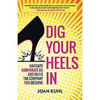 Dig Your Heels In - Navigate Corporate BS and Build the Company You De