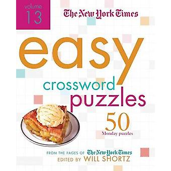The New York Times Easy Crossword Puzzles Volume 13 - 50 Monday Puzzle