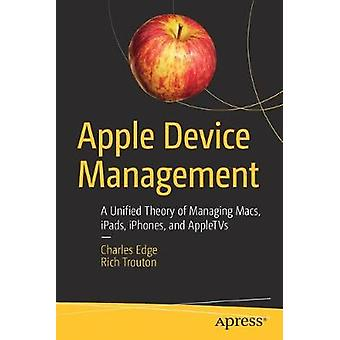 Apple Device Management - A Unified Theory of Managing Macs - iPads -