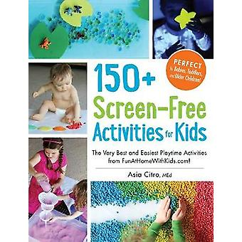 150 ScreenFree Activities for Kids  The Very Best and Easiest Playtime Activities from FunAtHomeWithKids.com by Asia Citro