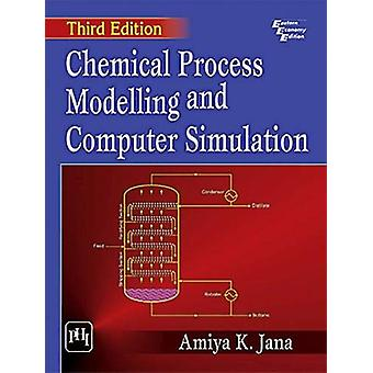 Chemical Process Modelling And Computer Simulation by Amiya K. Jana -