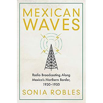 Mexican Waves - Radio Broadcasting Along Mexico's Northern Border - 19