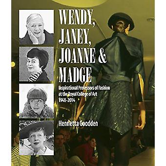 Wendy - Janey - Joanne and Madge - Inspirational Professors of Fashion